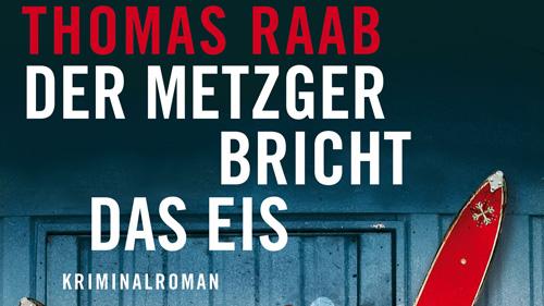 Der Metzger bricht das Eis, Thomas Raab, Piper Verlag